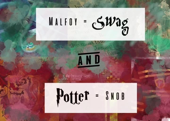 The Malfoys have Swag and the Potters are Snobs (Yes, you read thatright.)