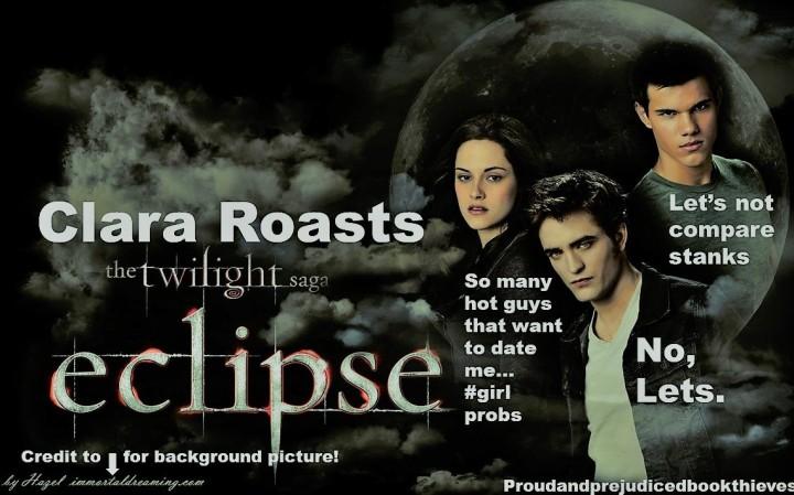 Clara Roasts Eclipse